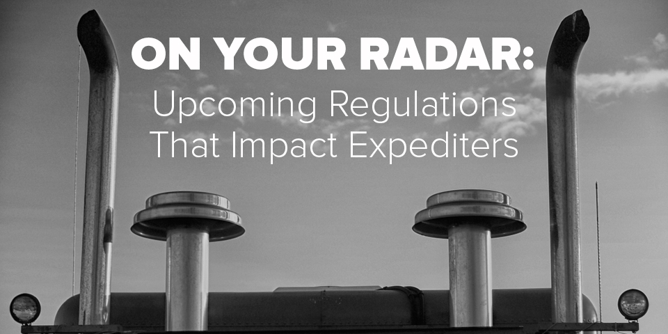 On Your Radar: Upcoming Regulations That Impact Expediters